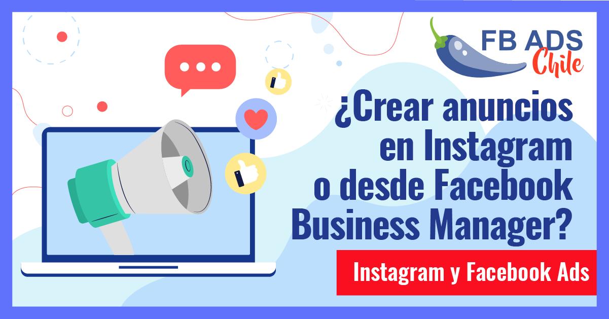 ¿Crear anuncios en las publicaciones de Instagram o desde el Facebook Business Manager?